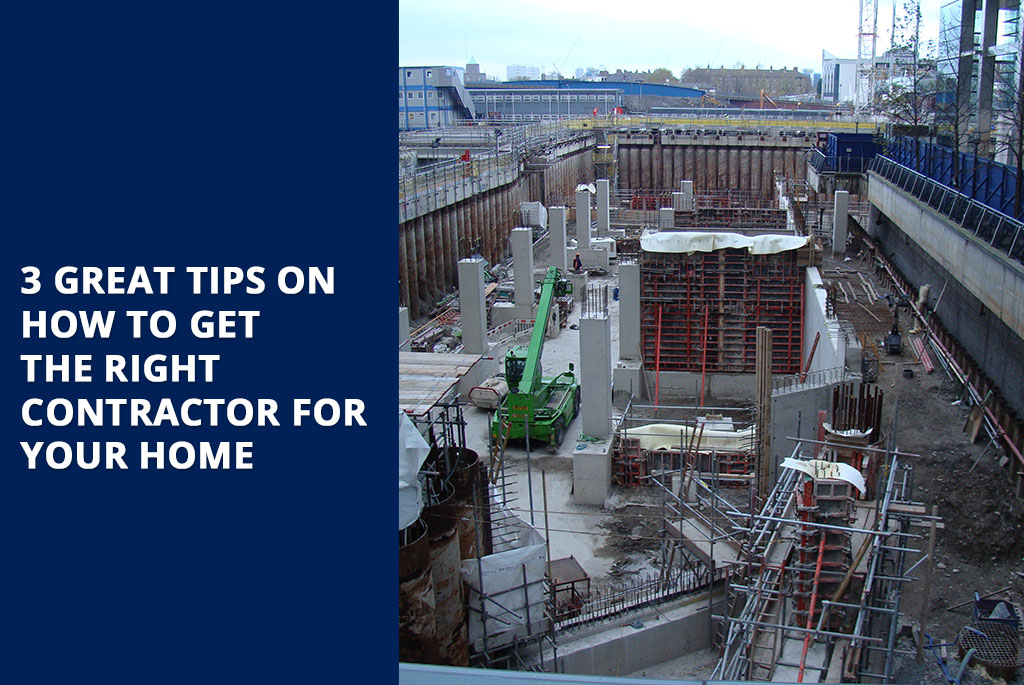 3-great-tips-on-how-to-get-the-right-contractor-for-your-home